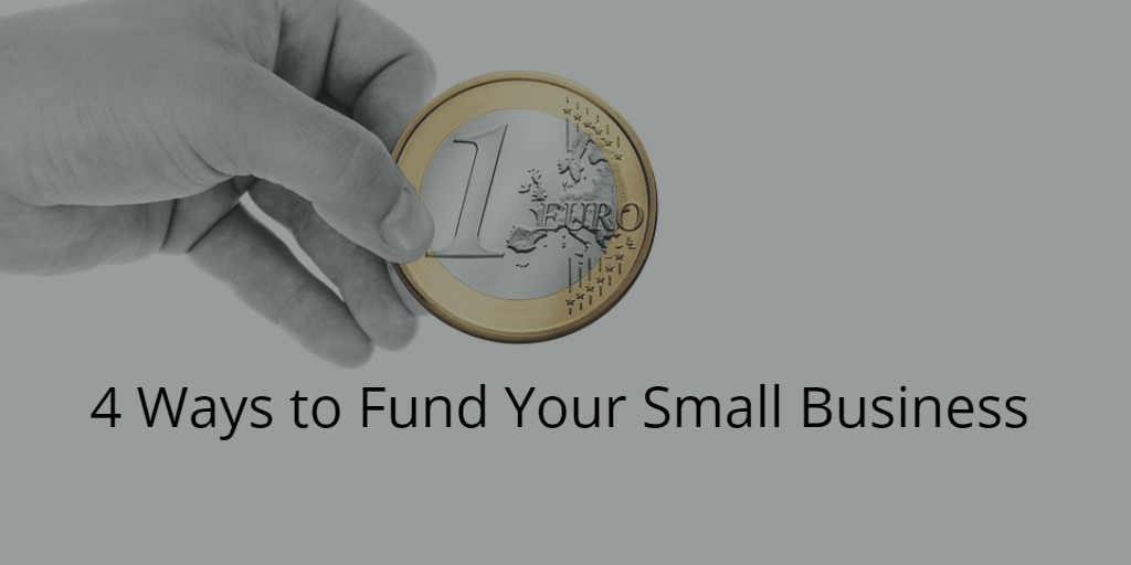 4 Ways To Fund Your Small Business
